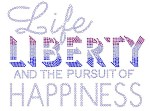 Life , Liberty and the Pursuit of Happiness
